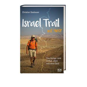 Israel Trail mit Herz: Das Heilige Land zu Fuß, allein und ohne Geld